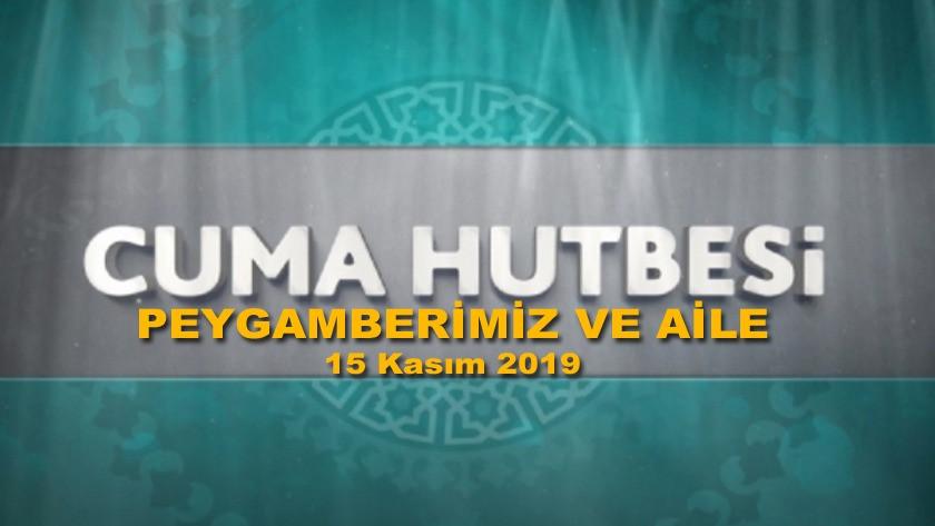 Cuma Hutbesi 15 Kasım 2019 - Peygamberimiz ve Aile  | Hayırlı Cumalar