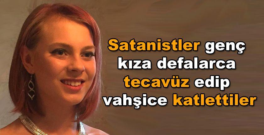 Satanistler genç kıza defalarca tecavüz edip vahşice katlettiler - Sayfa 1