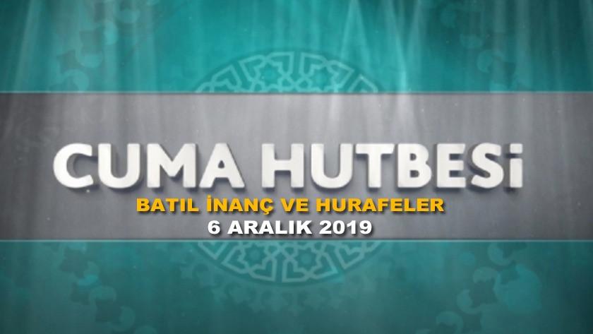 Cuma Hutbesi 6 Aralık 2019 - Batıl İnanç ve Hurafeler | Hayırlı Cumalar