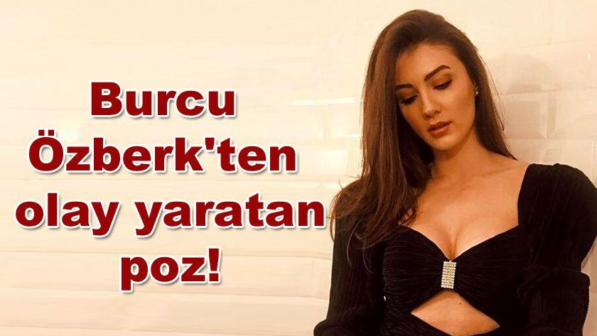 Burcu Özberk'ten olay yaratan poz! - Sayfa 1