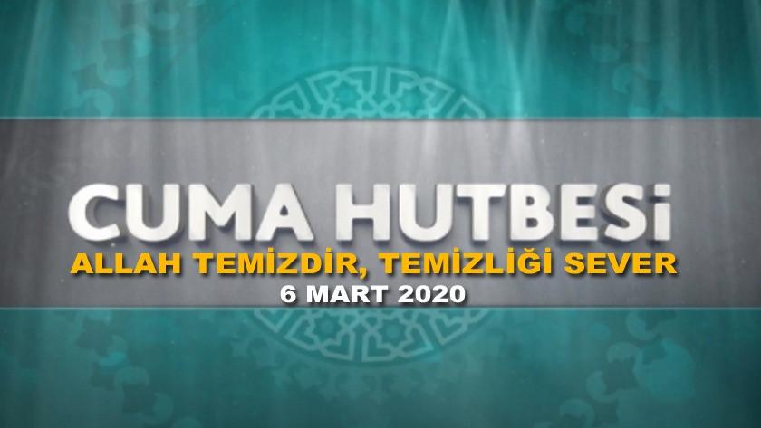 Cuma Hutbesi 6 Mart 2020 - Allah temizdir, temizliği sever  | Hayırlı Cumalar