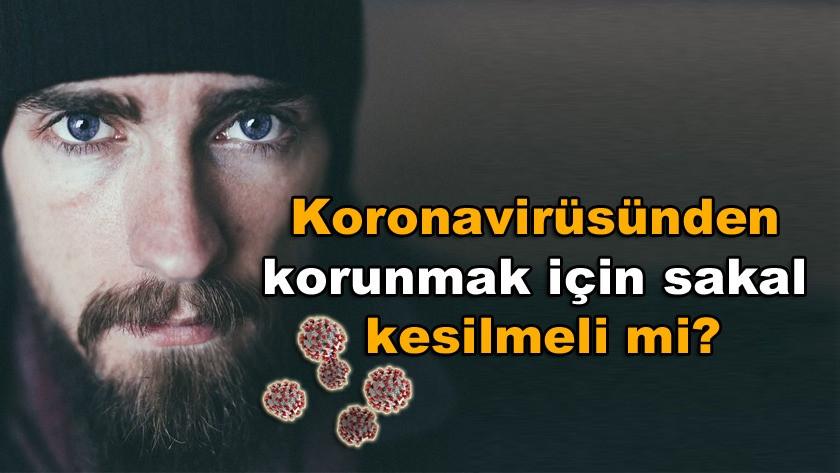 Korona virüsünden korunmak için sakal kesilmeli mi?