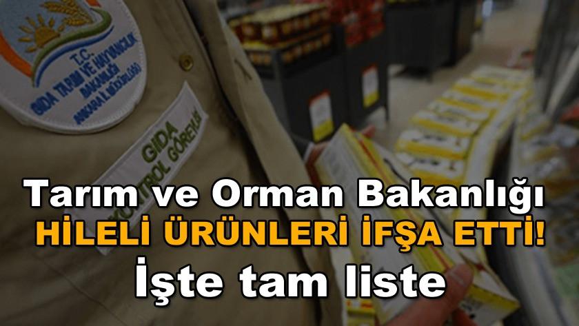 Tarım ve Orman Bakanlığı hileli ürünleri ifşa etti!!