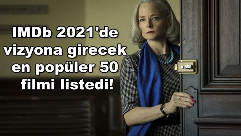 IMDb 2021'de vizyona girecek en popüler 50 filmi listedi!