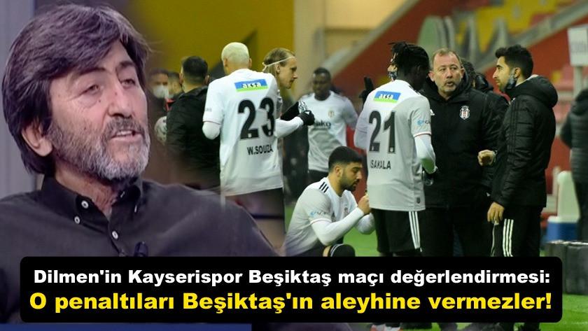 Rıdvan Dilmen: O penaltıları Beşiktaş'ın aleyhine vermezler!