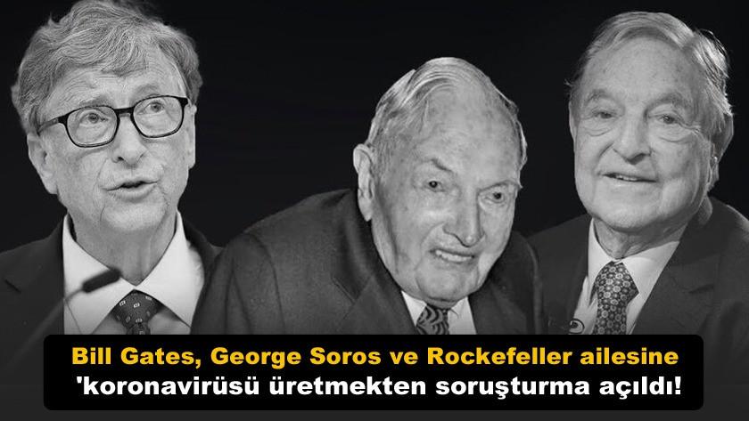 Bill Gates, George Soros ve Rockefeller ailesine soruşturma açıldı!