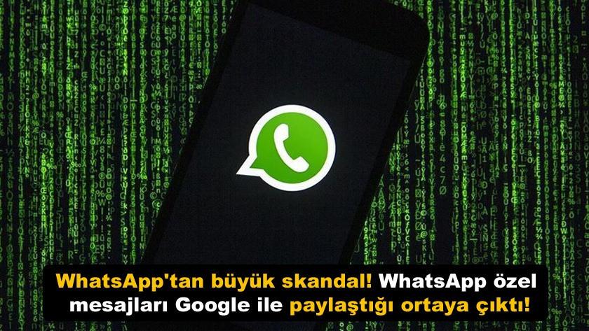 WhatsApp'tan büyük skandal! WhatsApp özel mesajları Google ile paylaştığı ortaya çıktı!