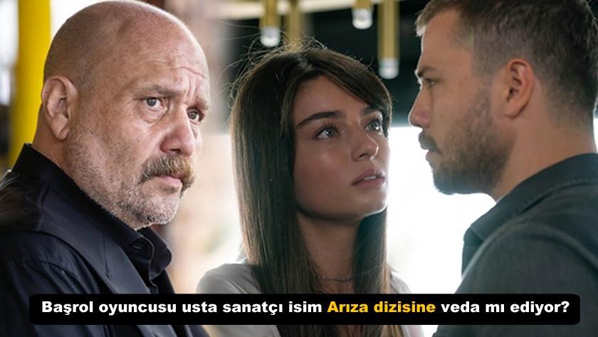 Başrol oyuncusu usta sanatçı isim Arıza dizisinden ayrılıyor mu?