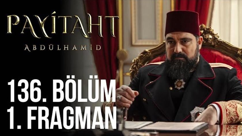 Payitaht Abdülhamid 136.Bölüm Fragmanı izle