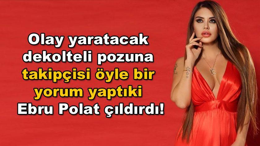 Olay yaratacak dekolteli pozuna takipçisi öyle bir yorum yaptıki Ebru Polat çıldırdı! - Sayfa 1
