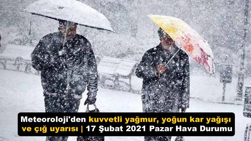 Meteoroloji'den kuvvetli yağmur, yoğun kar yağışı ve çığ uyarısı | 17 Şubat 2021 Pazar Hava Durumu