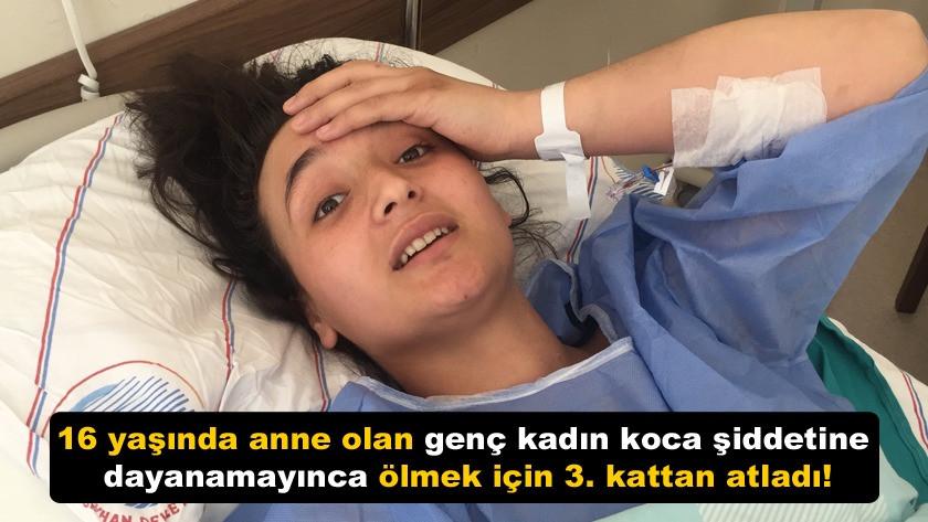 16 yaşında anne olan genç kadın koca şiddetinden 3. kattan atladı!