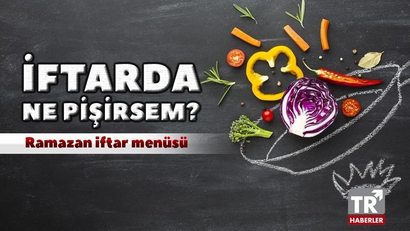 İftara ne pişirsem? 15 Nisan Çarşamba 2021 Ramazan iftar menüsü