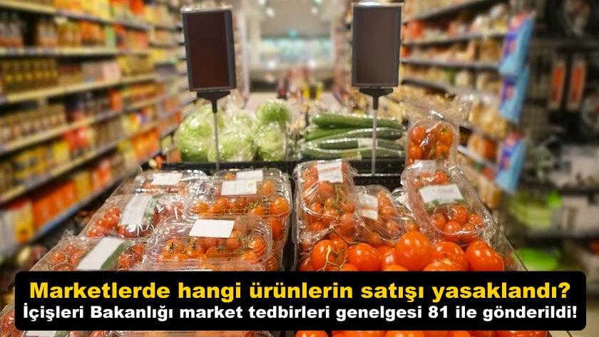 İçişleri Bakanlığı market tedbirleri genelgesi 81 ile gönderildi!