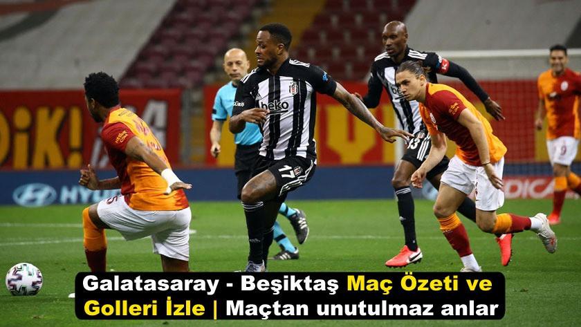 Galatasaray - Beşiktaş Maç Özeti ve Golleri İzle   Maçtan unutulmaz anlar