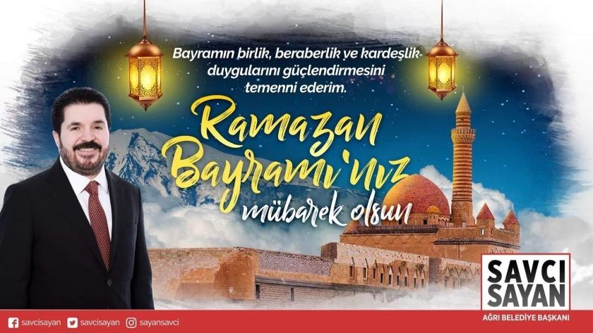Ağrı Belediye Başkanı Sayan'dan  Ramazan Bayramı mesajı