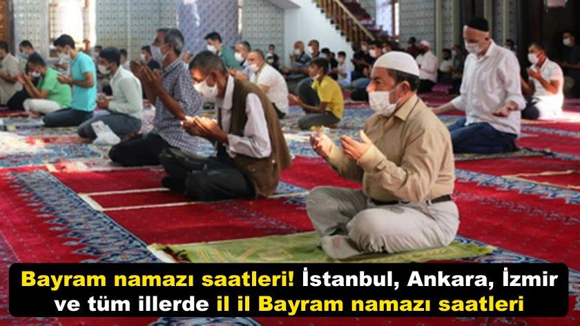İstanbul, Ankara, İzmir ve tüm illerde il il Bayram namazı saatleri