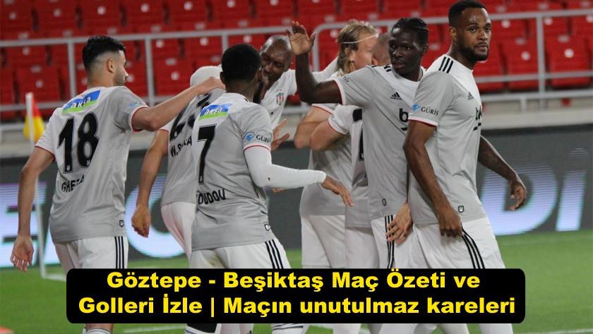 Göztepe - Beşiktaş Maç Özeti ve Golleri İzle | Maçın unutulmaz kareleri