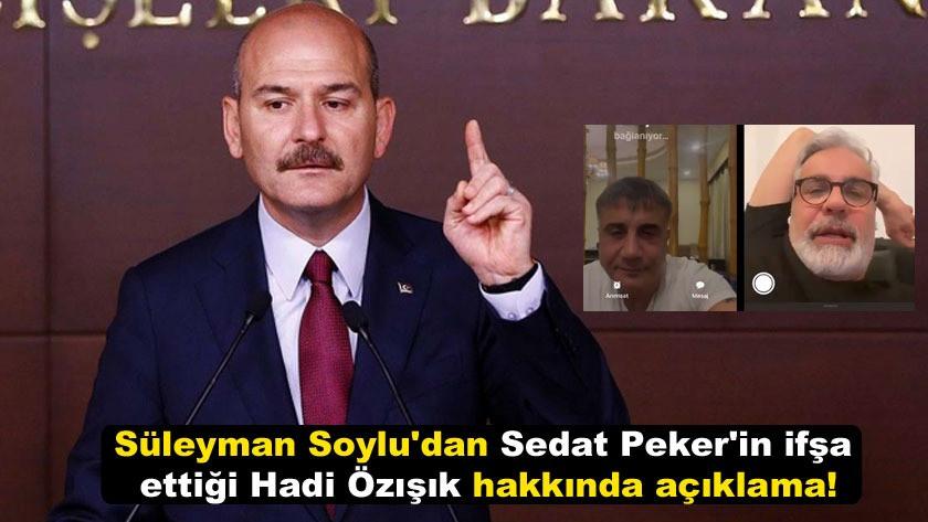 Soylu'dan Sedat Peker'in ifşa ettiği Hadi Özışık hakkında açıklama!