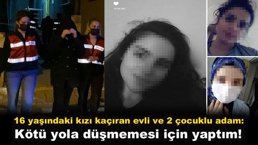 16 yaşındaki kız çocuğunu kaçıran evli ve 2 çocuklu adam: Kötü yola düşmemesi için yaptım! video - Sayfa 1