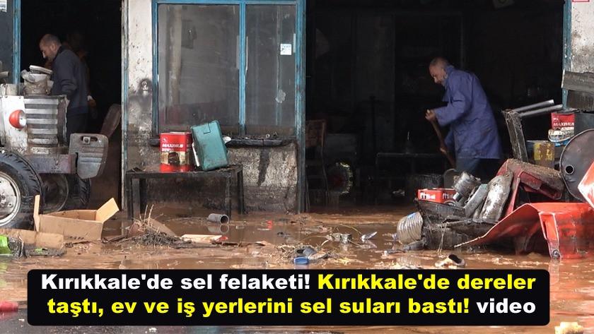 Kırıkkale'de dereler taştı, ev ve iş yerlerini sel suları bastı! video