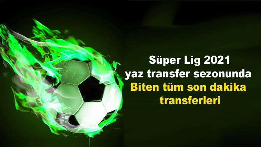 Süper Lig 2021 temmuz  yaz transfer sezonunda kadroları