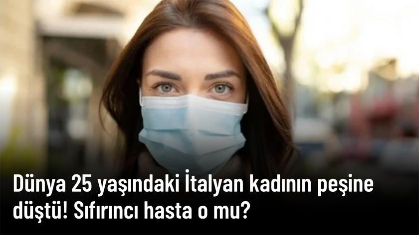 Dünya 25 yaşındaki İtalyan kadının peşine düştü! Sıfırıncı hasta o mu?