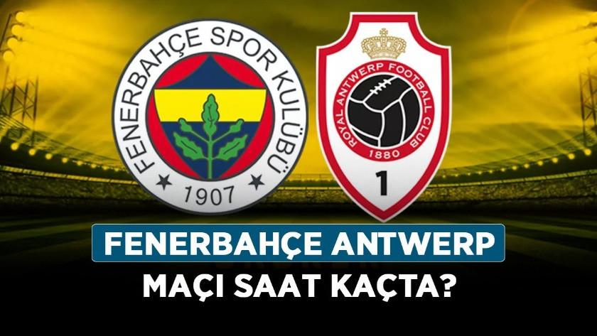 Fenerbahçe - Antwerp maçı ne zaman, saat kaçta, hangi kanalda?