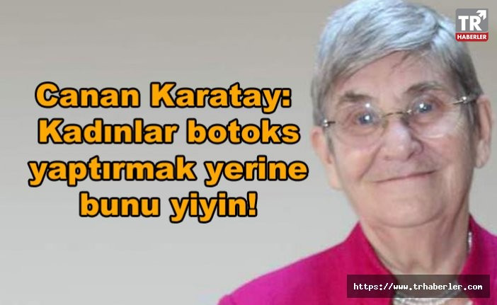Prof. Dr. Canan Karatay: Kadınlar botoks yaptırmak yerine bunu yiyin!